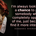 Alexandra Breckenridge quotes I'm always looking for a chance to play somebody