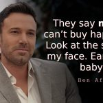 Ben Affleck quotes They say money can't buy happiness