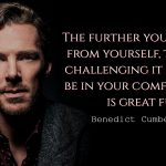 Benedict Cumberbatch quotes The further you get away from yourself