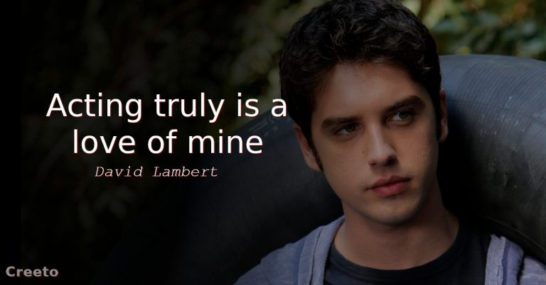 David Lambert quote Acting truly is a love of mine