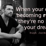 Hugh Jackman quotes When your dreams becoming reality
