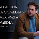 Jonah Hill quotes I'm an actor, I'm not a comedian