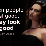Lily James quotes When people feel good, they look good