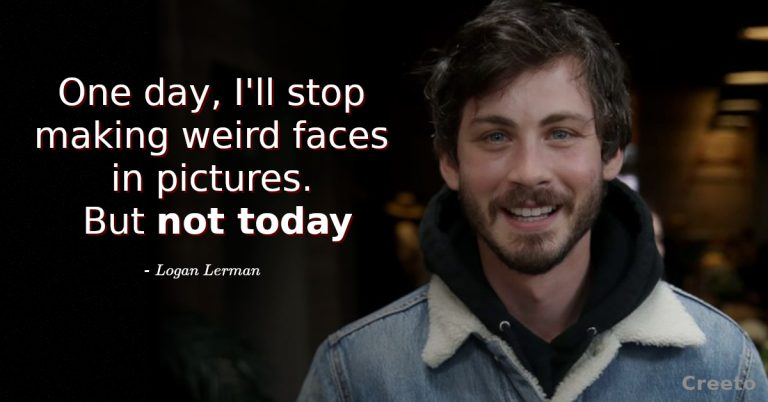 Logan Lerman Quotes - One day, I'll stop making weird faces in pictures