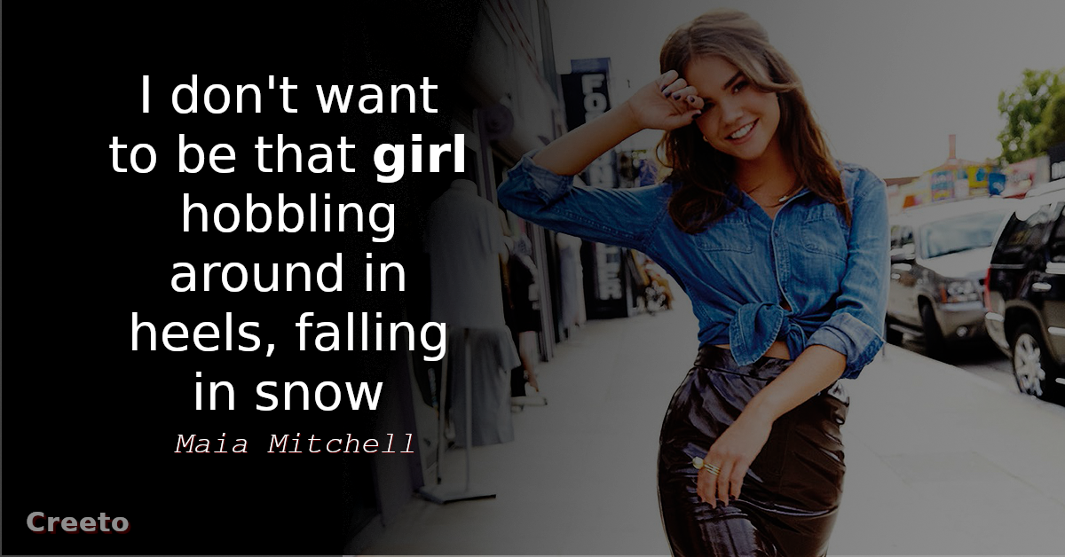 Maia Mitchell quote I don't want to be that girl hobbling around in heels