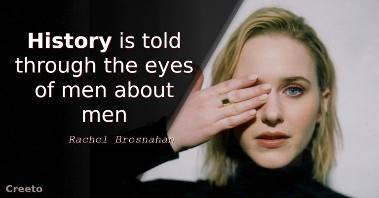 Rachel Brosnahan quotes History is told through the eyes of men about men