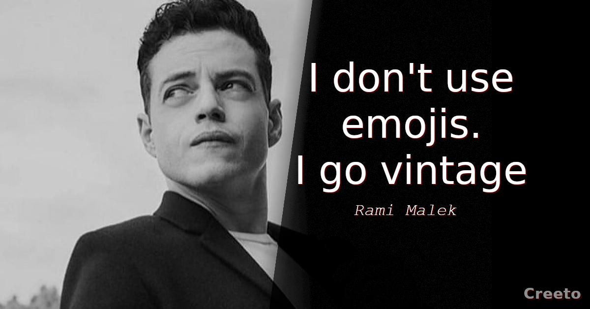 Rami Malek quotes I don't use emojis. I go vintage