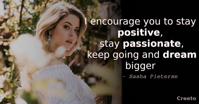 Sasha Pieterse Inspirational Quote I encourage you to stay positive
