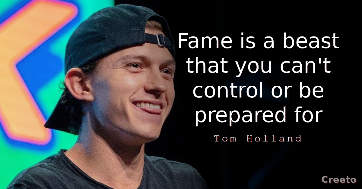 Tom Holland quotes Fame is a beast